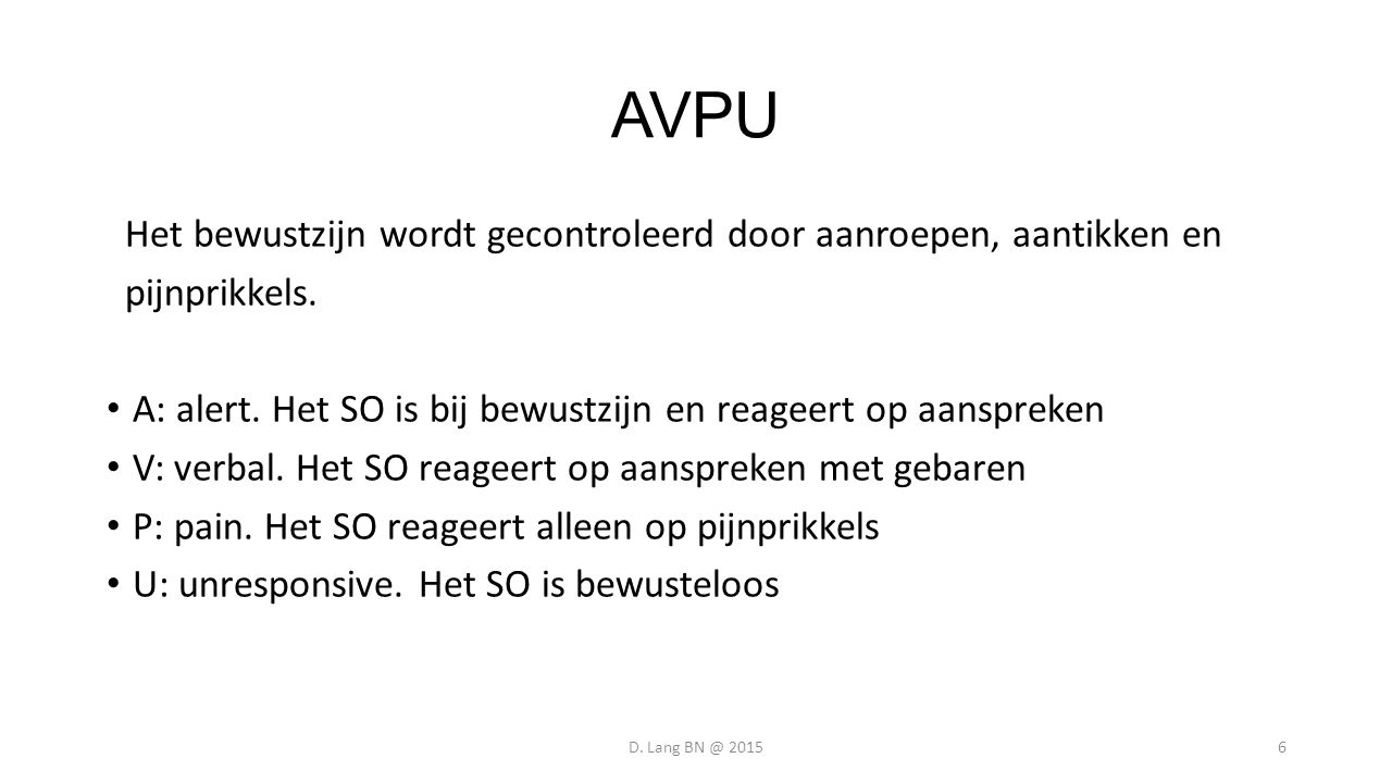 AVPU Het bewustzijn wordt gecontroleerd door aanroepen, aantikken en