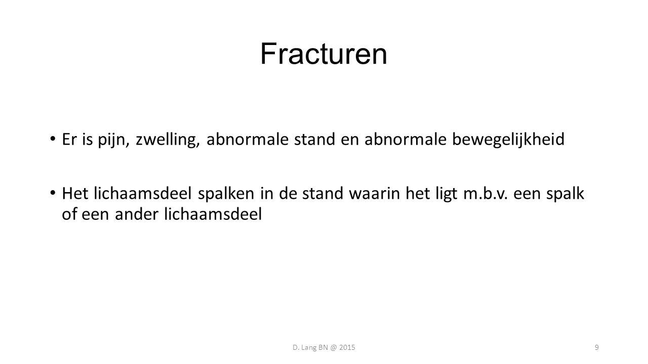 Fracturen Er is pijn, zwelling, abnormale stand en abnormale bewegelijkheid.