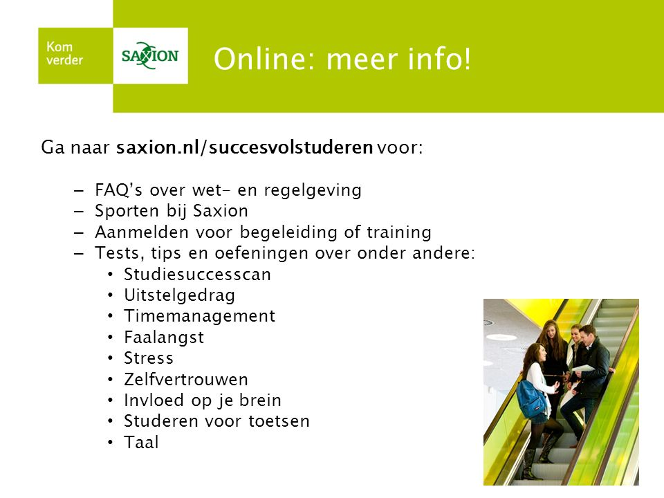 Online: meer info! Ga naar saxion.nl/succesvolstuderen voor: