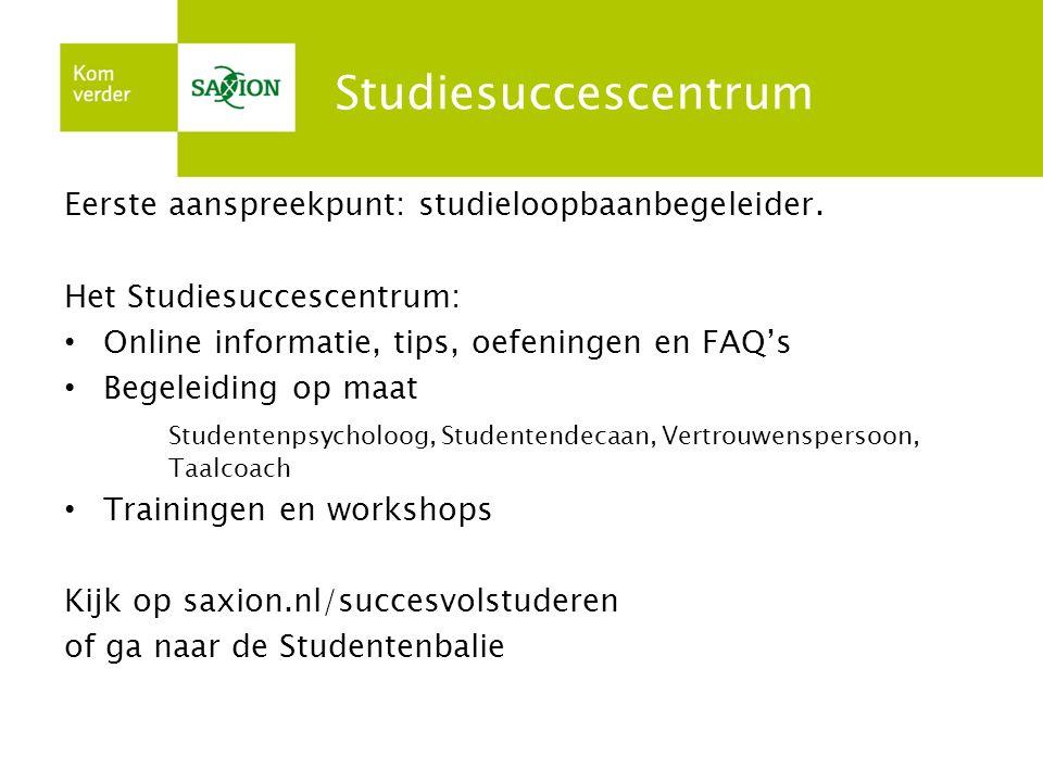 Studiesuccescentrum Eerste aanspreekpunt: studieloopbaanbegeleider.