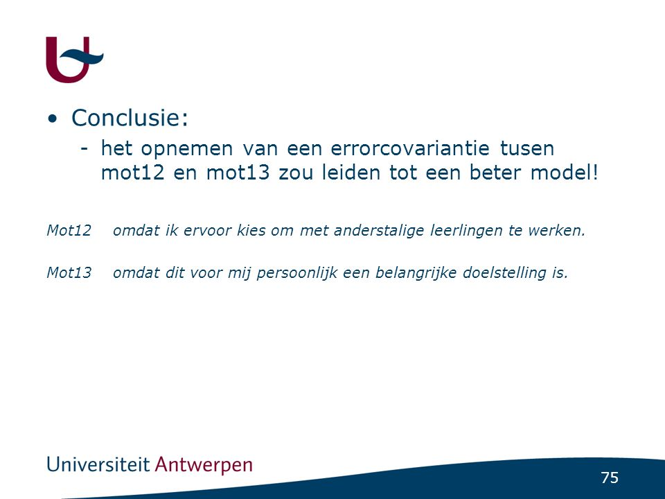 Voorbeeld > Model2<- Intr=~Mot1+Mot3+Mot7+Mot9