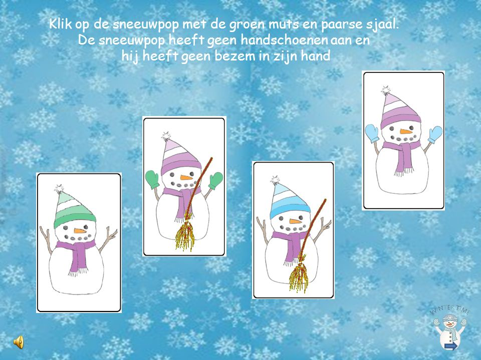 Klik op de sneeuwpop met de groen muts en paarse sjaal.