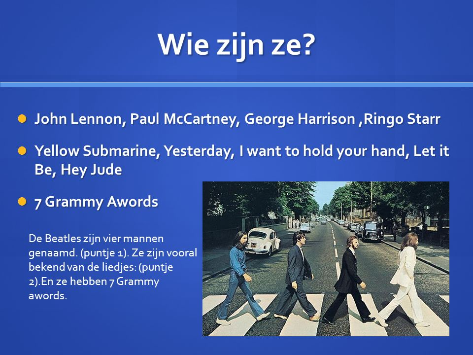 Wie zijn ze John Lennon, Paul McCartney, George Harrison ,Ringo Starr