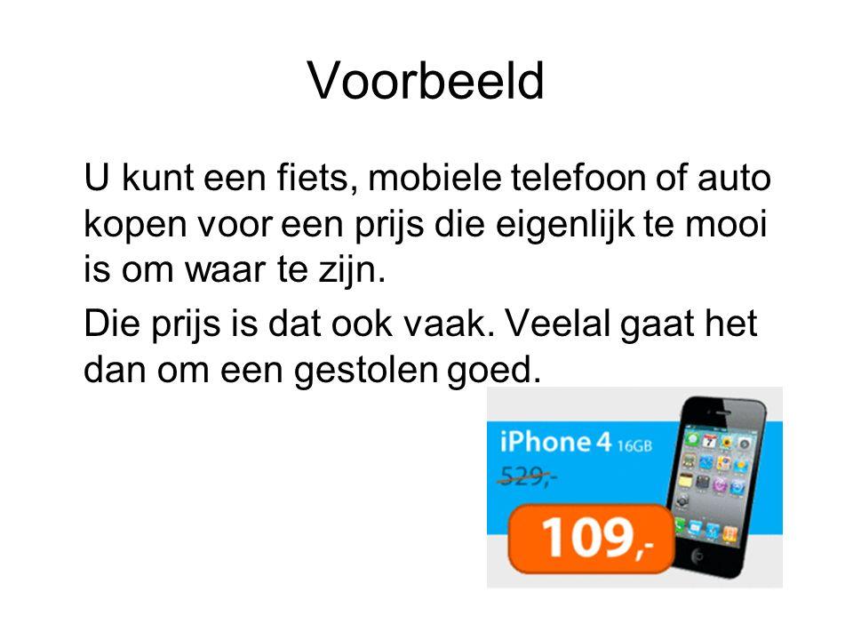 Voorbeeld U kunt een fiets, mobiele telefoon of auto kopen voor een prijs die eigenlijk te mooi is om waar te zijn.