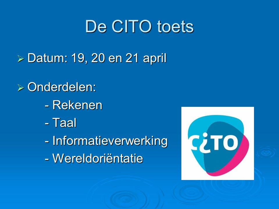 De CITO toets Datum: 19, 20 en 21 april Onderdelen: - Rekenen - Taal
