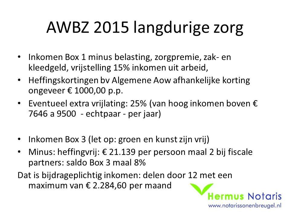 AWBZ 2015 langdurige zorg Inkomen Box 1 minus belasting, zorgpremie, zak- en kleedgeld, vrijstelling 15% inkomen uit arbeid,
