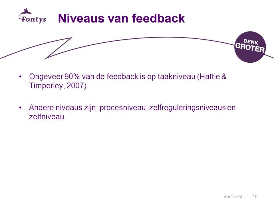 Niveaus van feedback Ongeveer 90% van de feedback is op taakniveau (Hattie & Timperley, 2007).