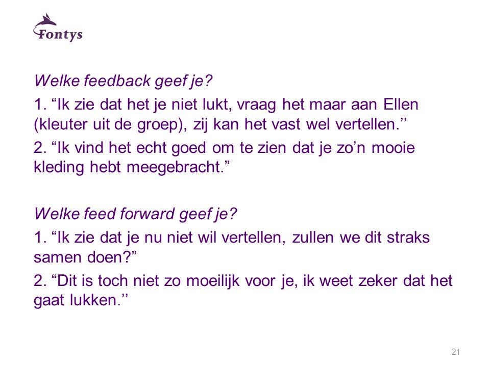 Welke feedback geef je 1. Ik zie dat het je niet lukt, vraag het maar aan Ellen (kleuter uit de groep), zij kan het vast wel vertellen.''