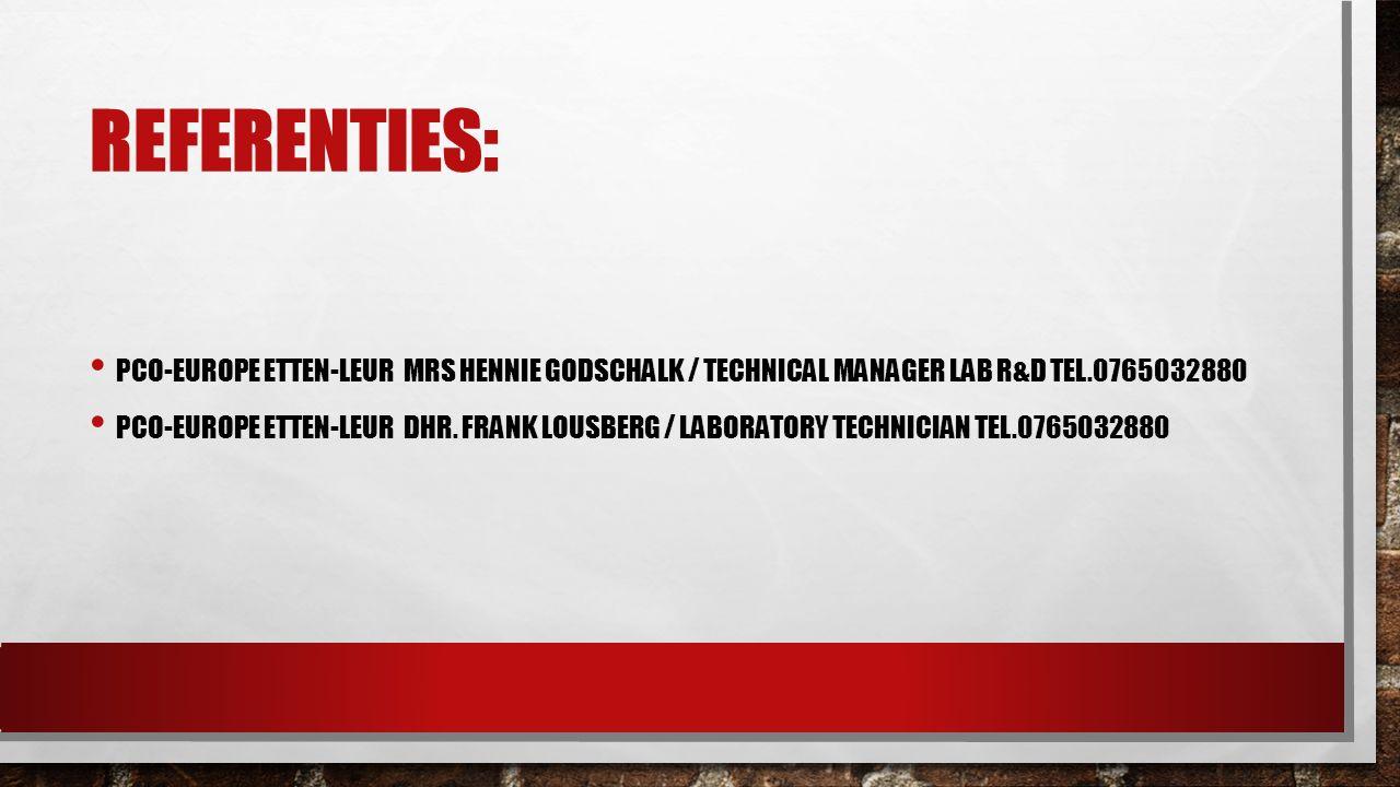 Referenties: PCO-Europe Etten-Leur Mrs Hennie Godschalk / Technical Manager Lab R&D Tel.0765032880.