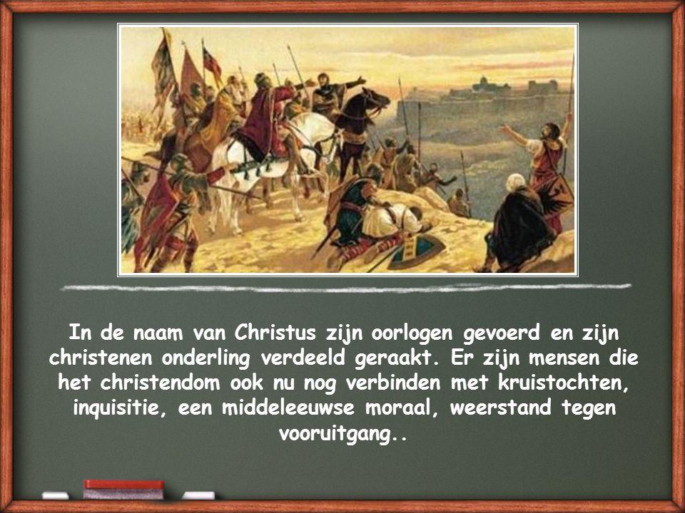 In de naam van Christus zijn oorlogen gevoerd en zijn christenen onderling verdeeld geraakt.