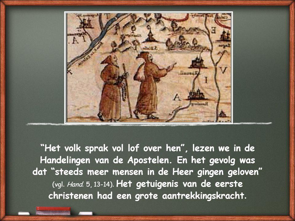 Het volk sprak vol lof over hen , lezen we in de Handelingen van de Apostelen.