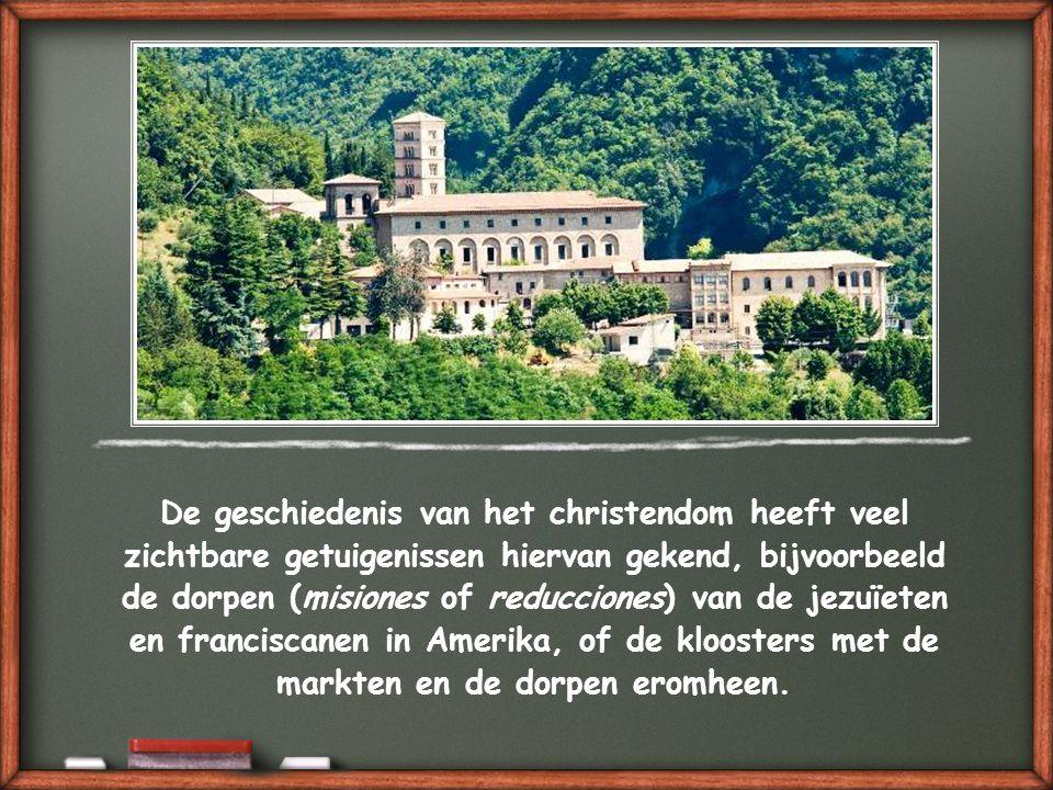 De geschiedenis van het christendom heeft veel zichtbare getuigenissen hiervan gekend, bijvoorbeeld de dorpen (misiones of reducciones) van de jezuïeten en franciscanen in Amerika, of de kloosters met de markten en de dorpen eromheen.
