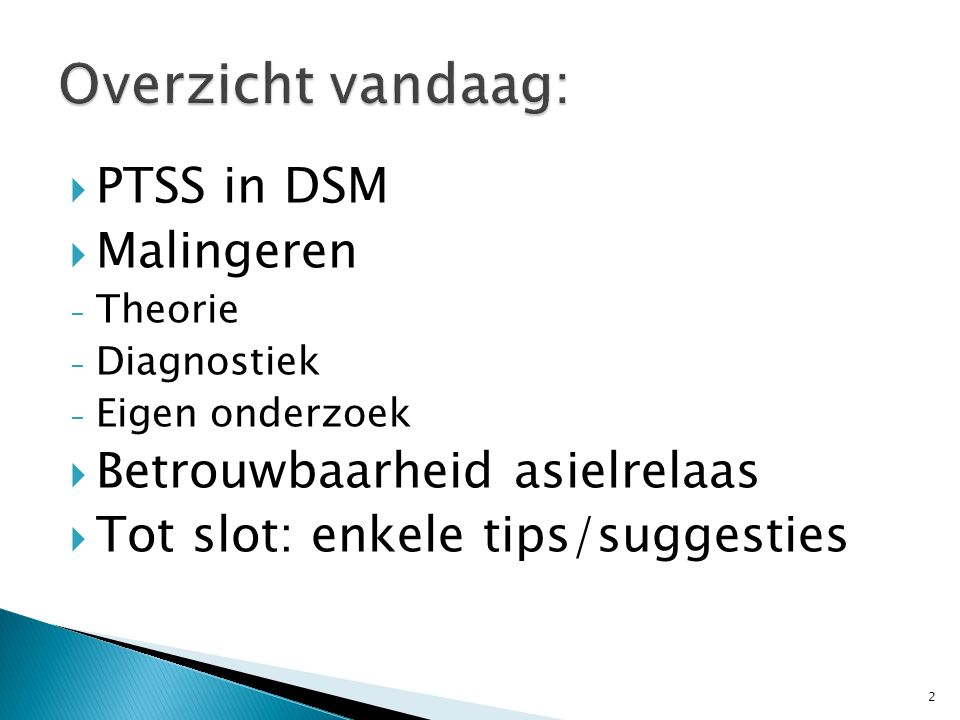 Overzicht vandaag: PTSS in DSM Malingeren Betrouwbaarheid asielrelaas