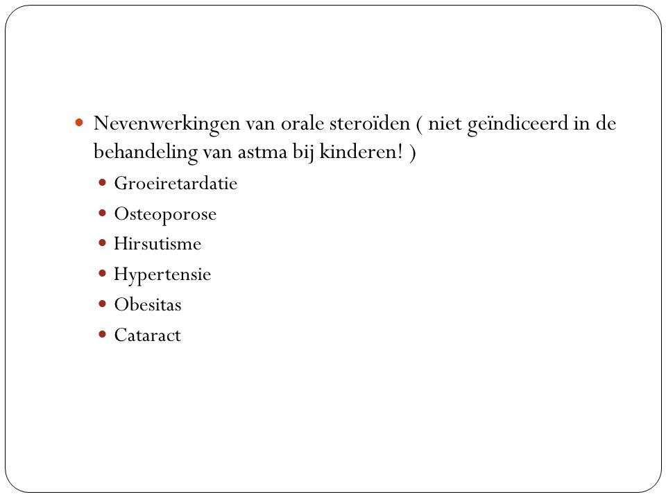 Nevenwerkingen van orale steroïden ( niet geïndiceerd in de behandeling van astma bij kinderen! )
