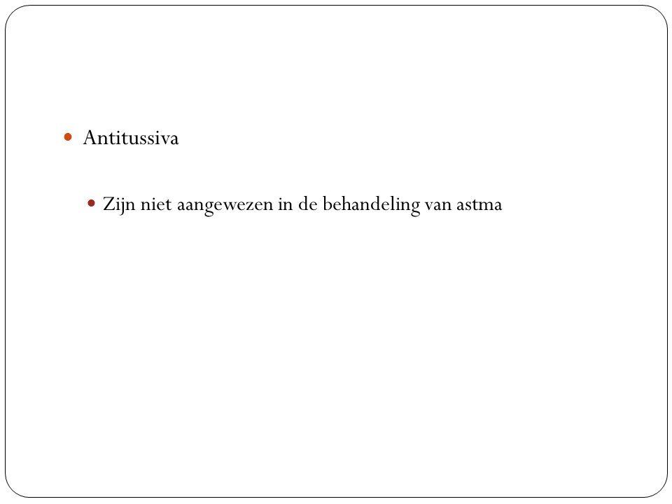Antitussiva Zijn niet aangewezen in de behandeling van astma