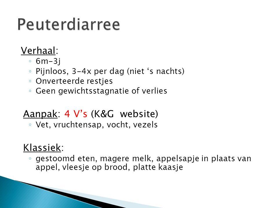 Peuterdiarree Verhaal: Aanpak: 4 V's (K&G website) Klassiek: 6m-3j