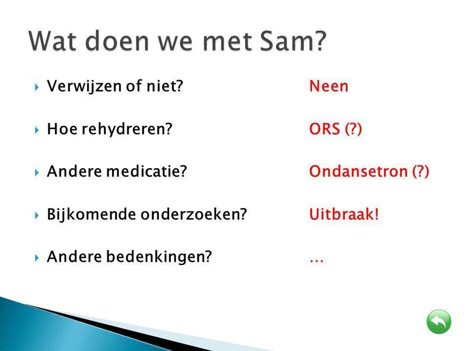 Wat doen we met Sam Verwijzen of niet Neen Hoe rehydreren ORS ( )