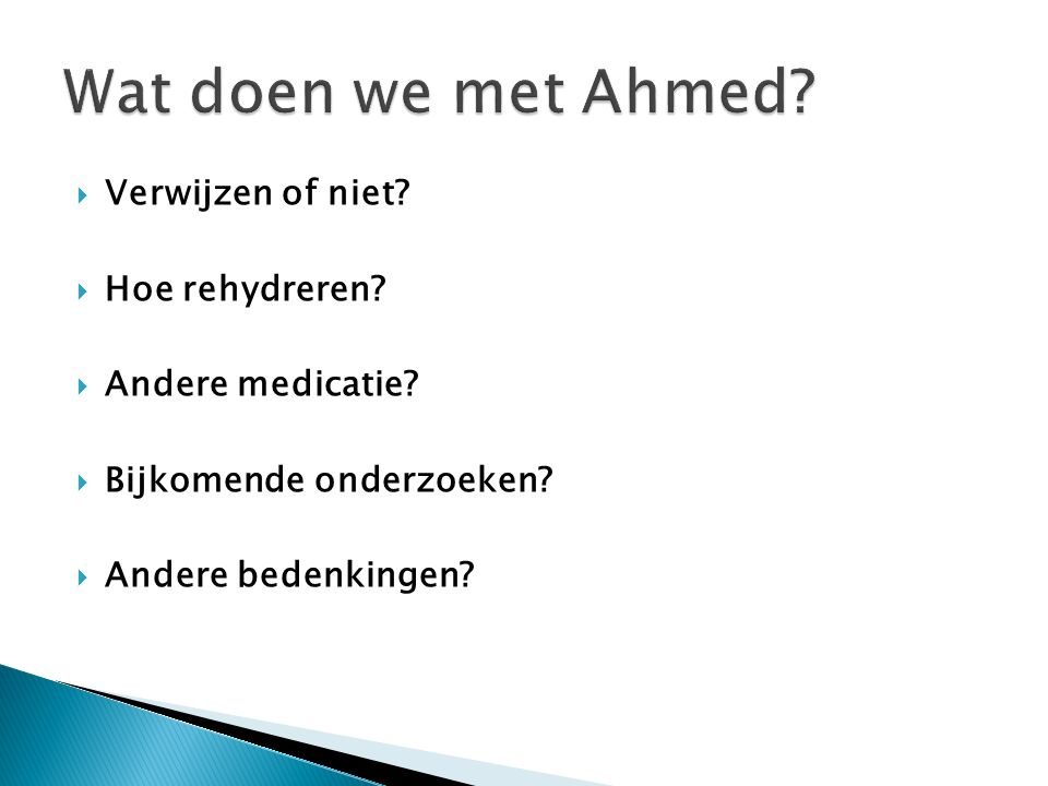 Wat doen we met Ahmed Verwijzen of niet Hoe rehydreren