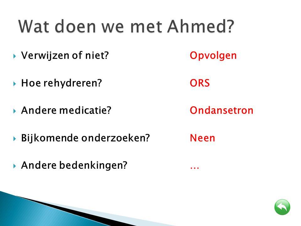 Wat doen we met Ahmed Verwijzen of niet Opvolgen Hoe rehydreren ORS