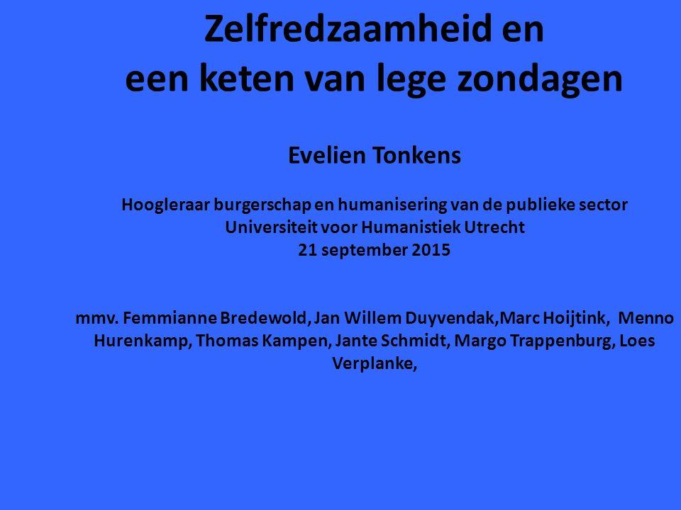 Zelfredzaamheid en een keten van lege zondagen Evelien Tonkens Hoogleraar burgerschap en humanisering van de publieke sector Universiteit voor Humanistiek Utrecht 21 september 2015 mmv.