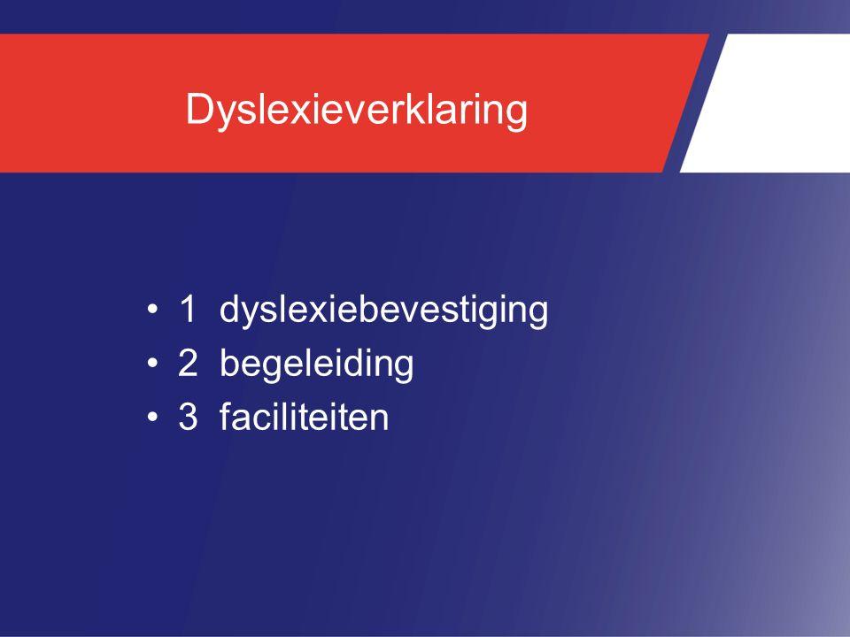 Dyslexieverklaring 1 dyslexiebevestiging 2 begeleiding 3 faciliteiten