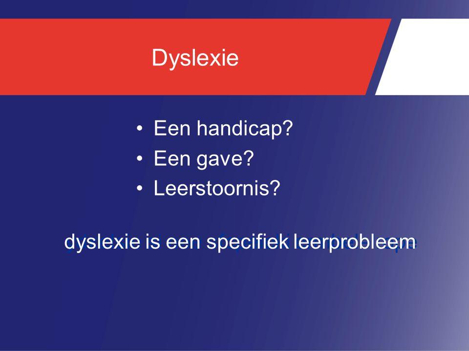Dyslexie Een handicap Een gave Leerstoornis