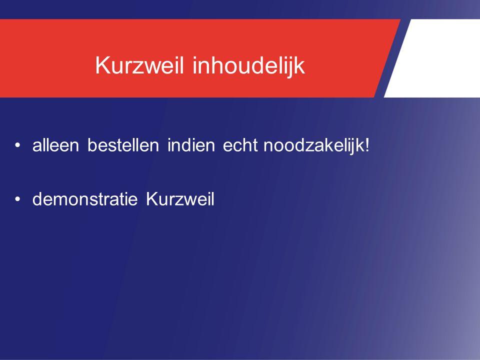 Kurzweil inhoudelijk alleen bestellen indien echt noodzakelijk!