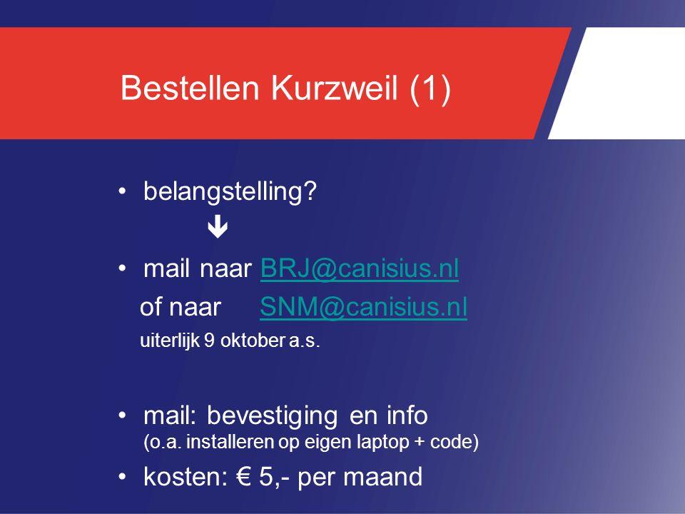 Bestellen Kurzweil (1) belangstelling  mail naar BRJ@canisius.nl