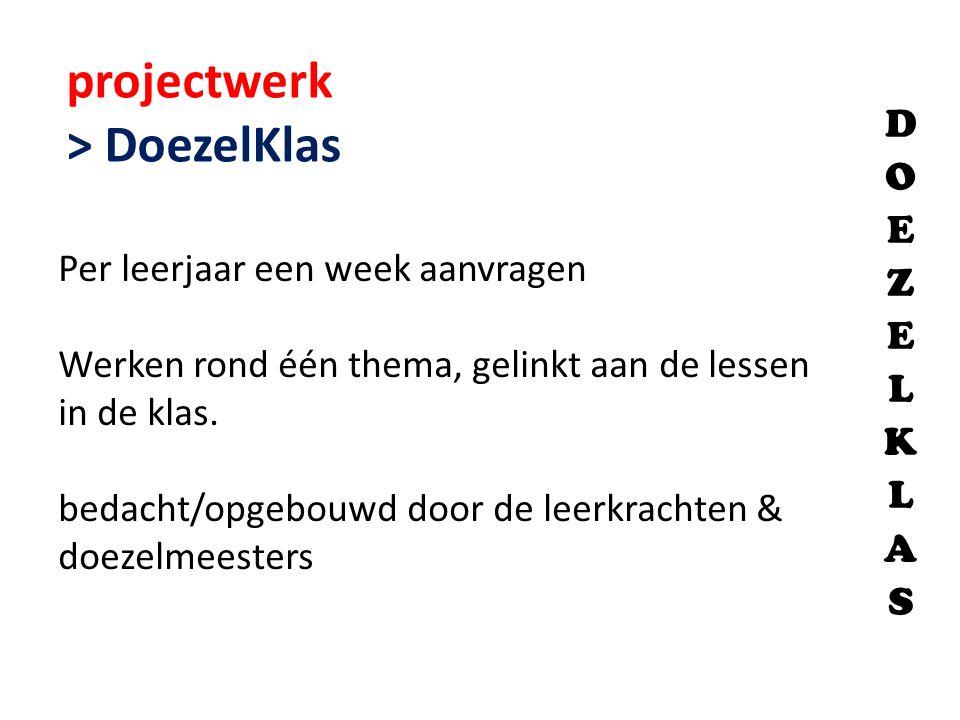 projectwerk > DoezelKlas DOEZELKLAS Per leerjaar een week aanvragen