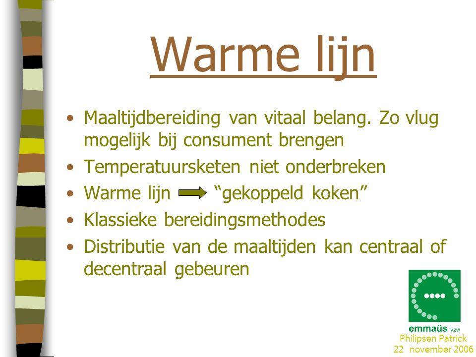 Warme lijn Maaltijdbereiding van vitaal belang. Zo vlug mogelijk bij consument brengen. Temperatuursketen niet onderbreken.