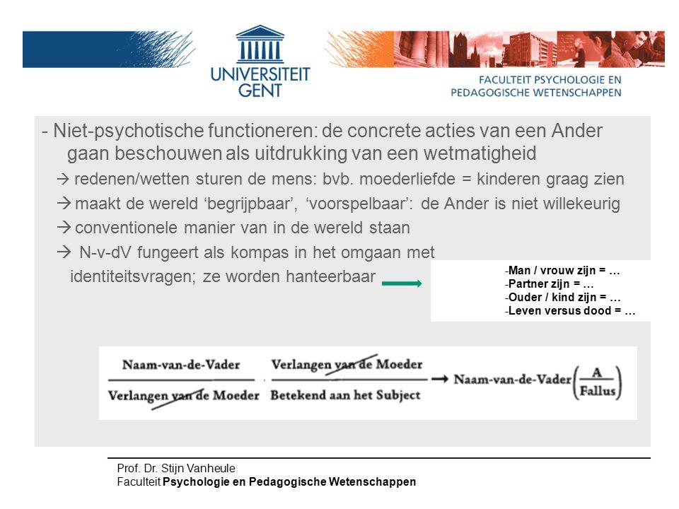 - Niet-psychotische functioneren: de concrete acties van een Ander gaan beschouwen als uitdrukking van een wetmatigheid