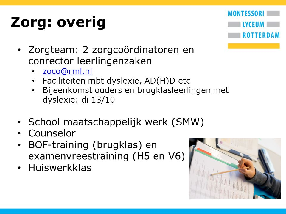 Zorg: overig Zorgteam: 2 zorgcoördinatoren en conrector leerlingenzaken. zoco@rml.nl. Faciliteiten mbt dyslexie, AD(H)D etc.
