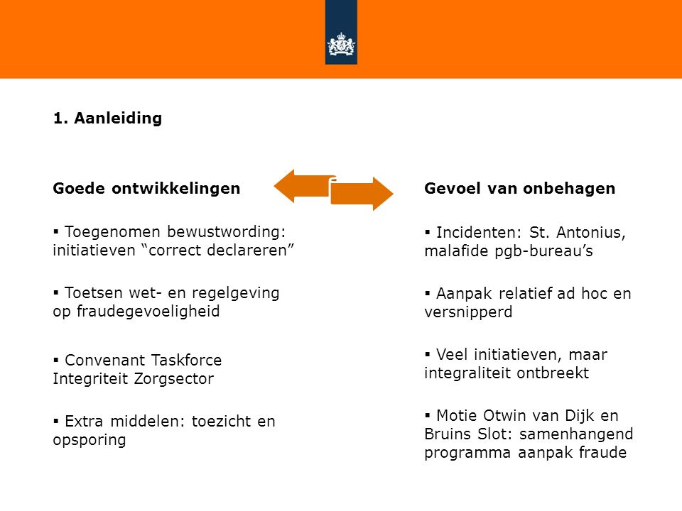 1. Aanleiding Goede ontwikkelingen. Toegenomen bewustwording: initiatieven correct declareren Toetsen wet- en regelgeving op fraudegevoeligheid.