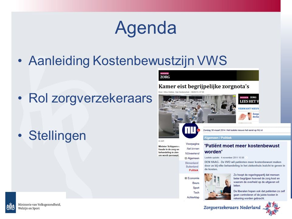 Agenda Aanleiding Kostenbewustzijn VWS Rol zorgverzekeraars Stellingen