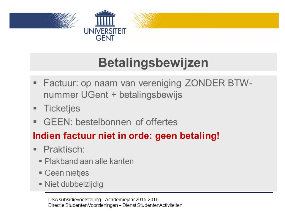 Betalingsbewijzen Factuur: op naam van vereniging ZONDER BTW- nummer UGent + betalingsbewijs. Ticketjes.
