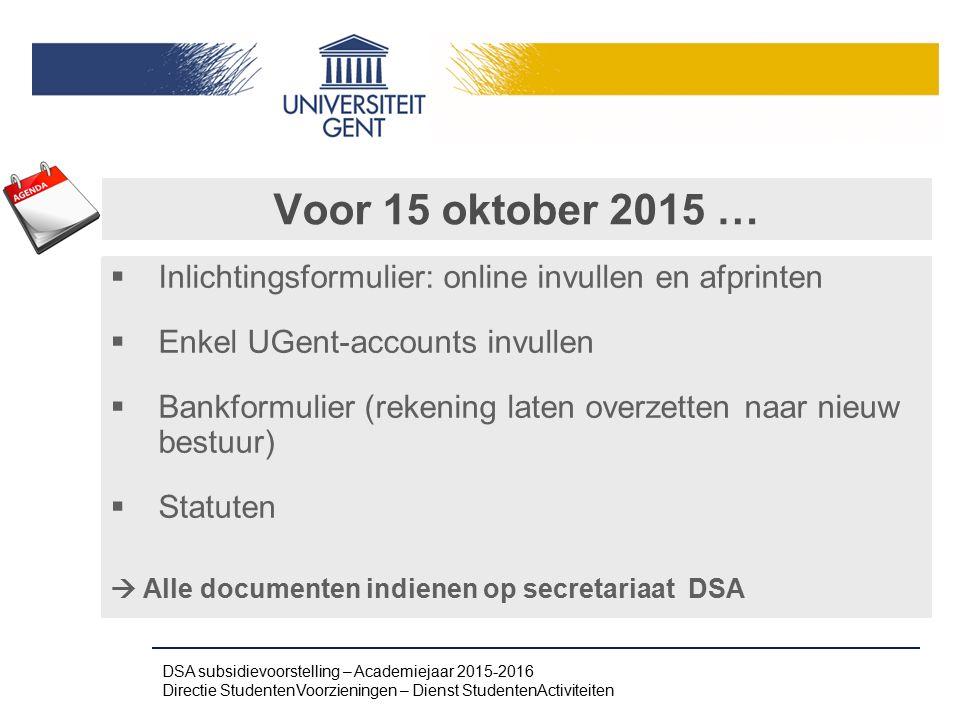 Voor 15 oktober 2015 … Inlichtingsformulier: online invullen en afprinten. Enkel UGent-accounts invullen.