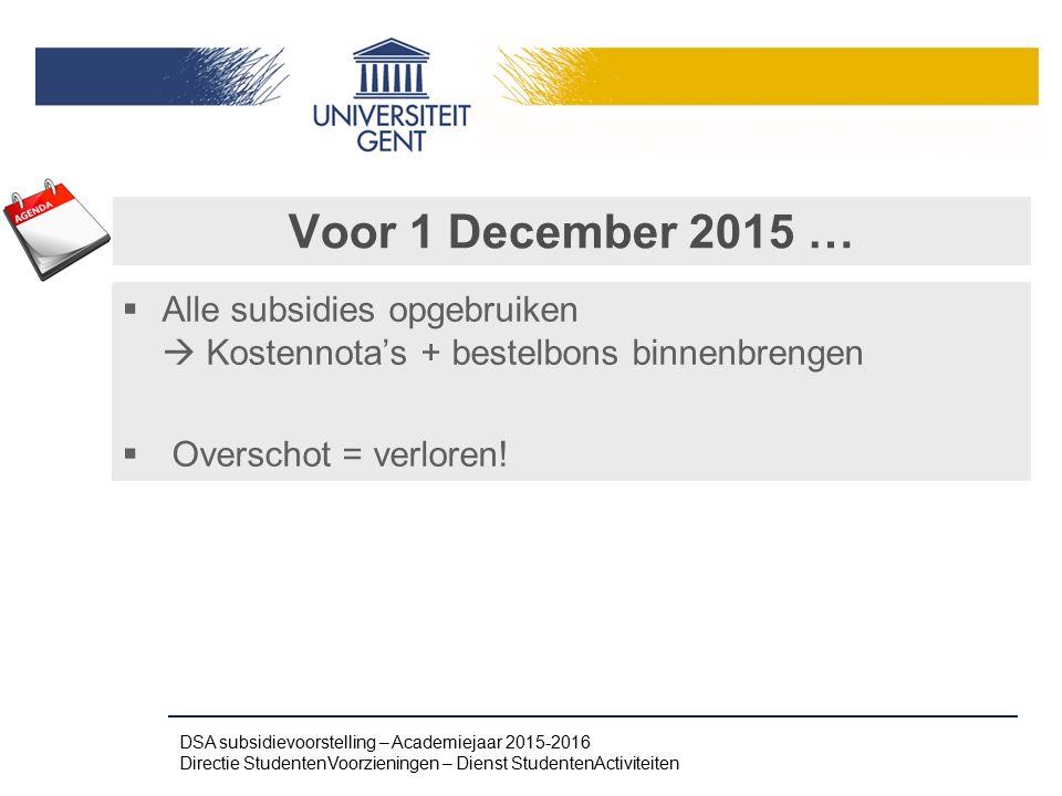 Voor 1 December 2015 … Alle subsidies opgebruiken  Kostennota's + bestelbons binnenbrengen. Overschot = verloren!