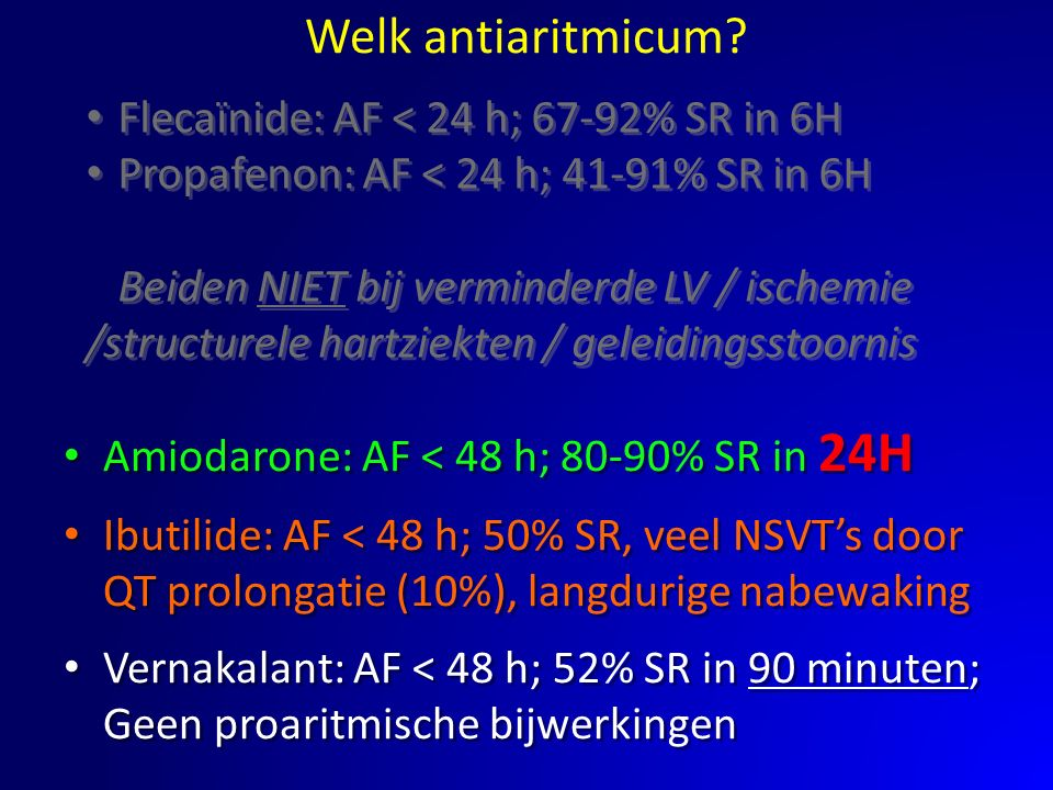 Welk antiaritmicum Flecaïnide: AF < 24 h; 67-92% SR in 6H
