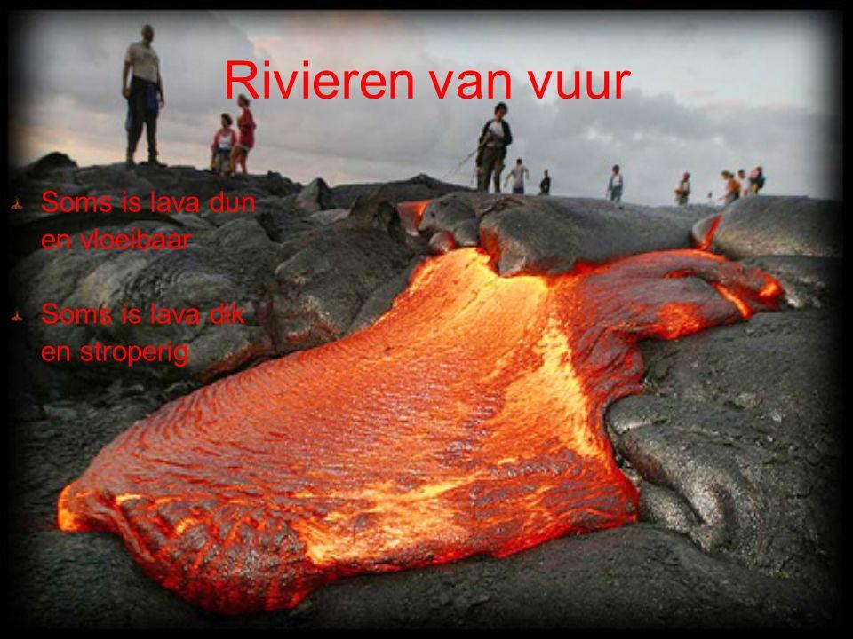 Rivieren van vuur Soms is lava dun en vloeibaar Soms is lava dik