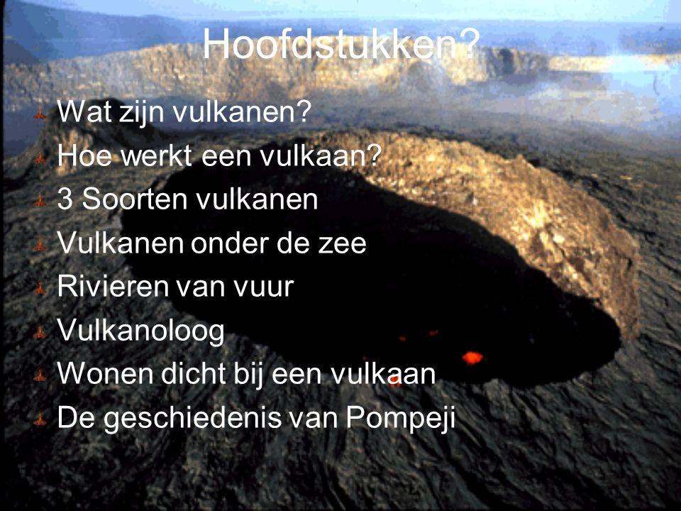Hoofdstukken Wat zijn vulkanen Hoe werkt een vulkaan