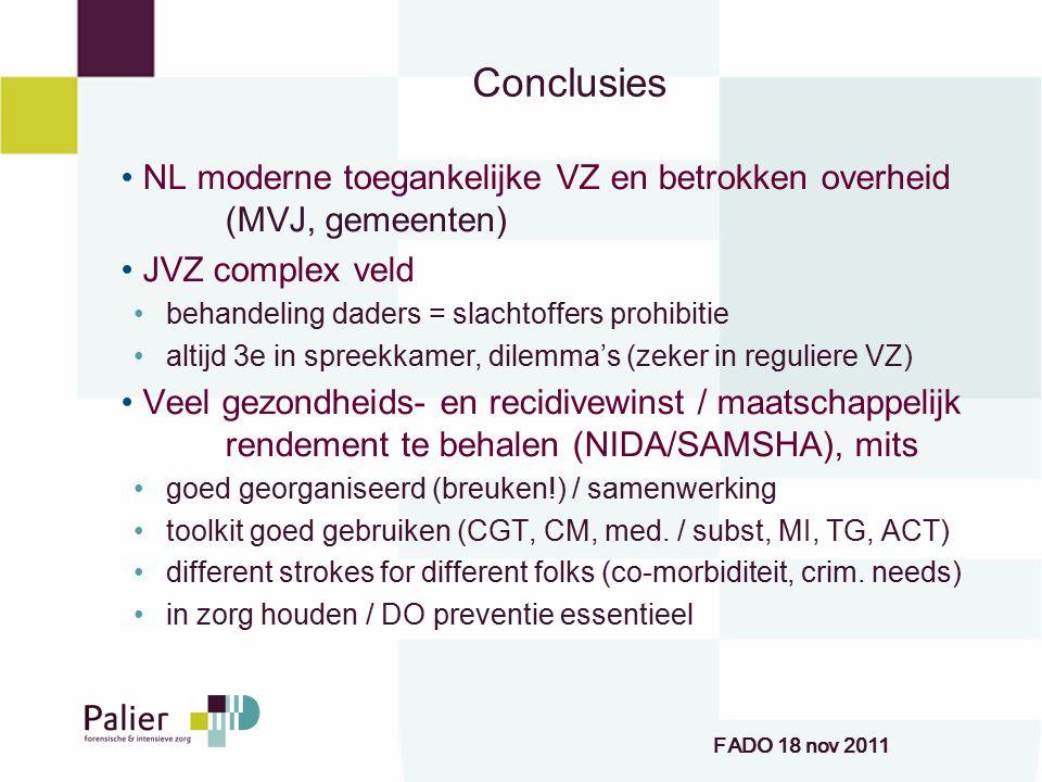 Conclusies NL moderne toegankelijke VZ en betrokken overheid (MVJ, gemeenten) JVZ complex veld. behandeling daders = slachtoffers prohibitie.
