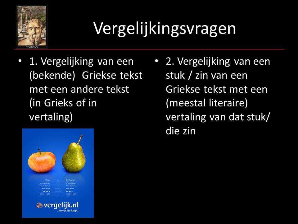 Vergelijkingsvragen 1. Vergelijking van een (bekende) Griekse tekst met een andere tekst (in Grieks of in vertaling)