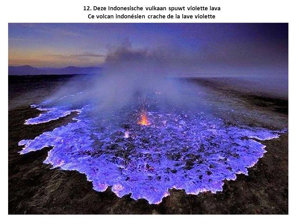 12. Deze Indonesische vulkaan spuwt violette lava Ce volcan indonésien crache de la lave violette