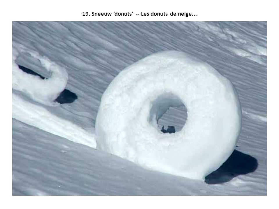 19. Sneeuw 'donuts' -- Les donuts de neige...