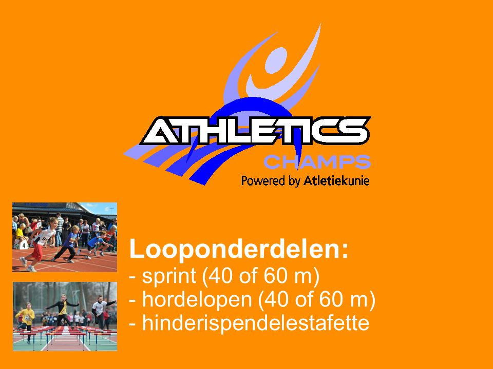 Looponderdelen: - sprint (40 of 60 m) - hordelopen (40 of 60 m) - hinderispendelestafette