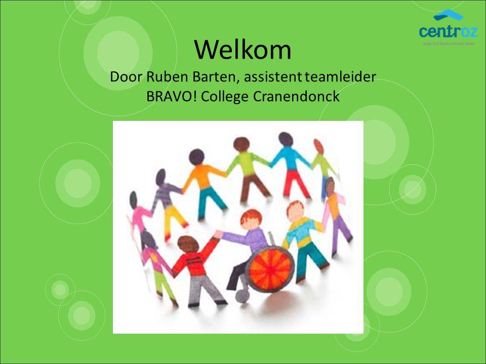 Welkom Door Ruben Barten, assistent teamleider BRAVO