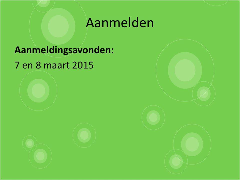 Aanmelden Aanmeldingsavonden: 7 en 8 maart 2015
