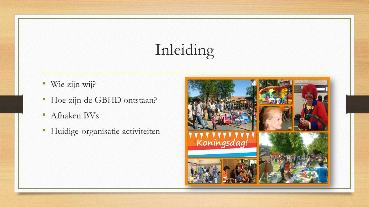 Inleiding Wie zijn wij Hoe zijn de GBHD ontstaan Afhaken BVs