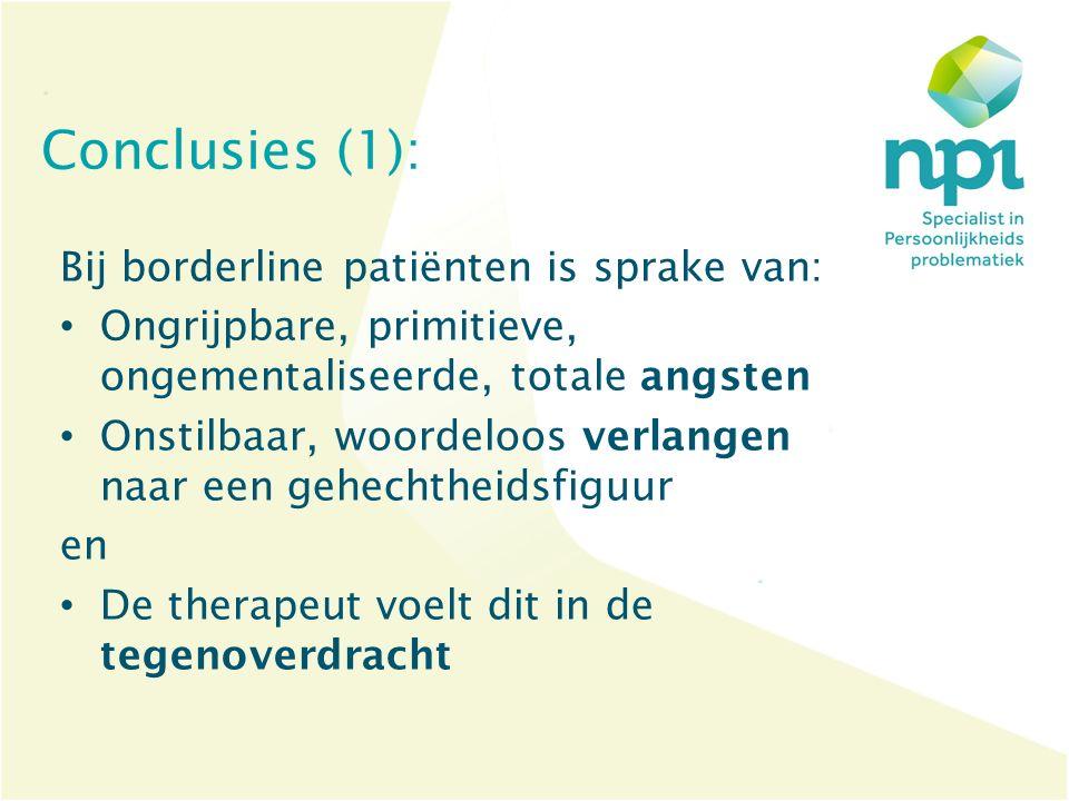 Conclusies (1): Bij borderline patiënten is sprake van: