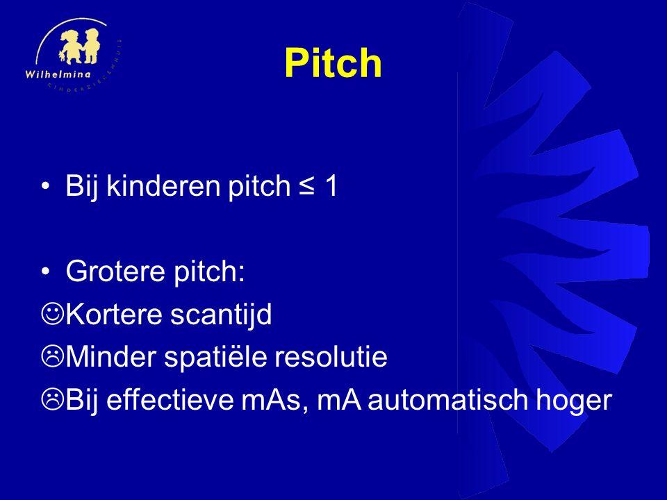 Pitch Bij kinderen pitch ≤ 1 Grotere pitch: Kortere scantijd